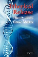 The Etherical Release (Theory of the Grave Matrix)