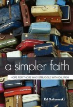 A Simpler Faith: Hope for Those Who Struggle with Church