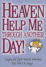Heaven Help Me Through Another Day!: Laughs and Light-Hearted Reminders That God's in Charge