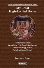 My Great High-Roofed House: Homer's Penelope: Paradigm, Periphrasis, Periphron, Phenomenology, Poesis, Poludeuk?'s and Praxis