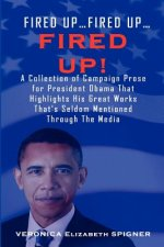 Fired Up...Fired Up....Fired Up! a Collection of Campaign Prose for President Obama That Highlight His Great Works That's Seldom Mentioned Through the