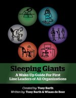 Sleeping Giants: A Wake-Up Guide for First Line Leaders of All Organizations