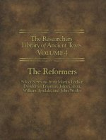 The Researchers Library of Ancient Texts - Volume IV: The Reformers: Select Sermons from Martin Luther, Desiderius Erasmus, John Calvin, William Tynda