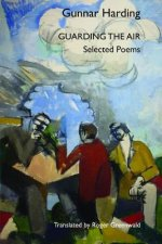 Guarding the Air: Selected Poems of Gunnar Harding