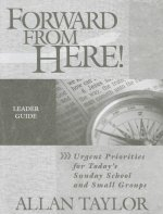 Forward from Here-Leader Guide: Urgent Priorities for Today's Sunday School and Small Groups