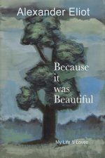 Because It Was Beautiful: My Life and Loves