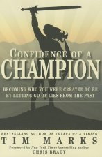 Confidence of a Champion: Becoming Who You Were Created to Be by Letting Go of Lies from the Past