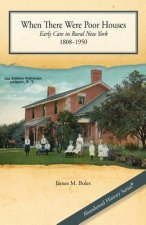 When There Were Poor Houses: Early Care in Rural New York 1808-1950