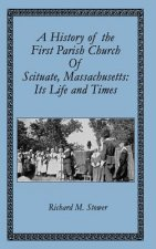 A History of the First Parish Church of Scituate, Massachusetts: Its Life and Times