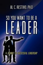 So You Want to Be a Leader
