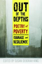 Out of the Depths: Poetry of Poverty--Courage and Resilience