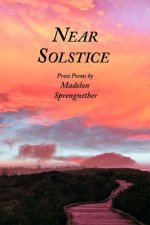 Near Solstice: Prose Poems