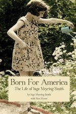 Born for America: The Story of Inge Meyring Smith