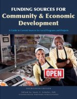 Funding Sources for Community and Economic Development: [A Guide to Current Sources for Local Programs and Projects]