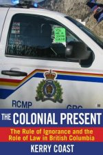 The Colonial Present: The Rule of Ignorance and the Role of Law in British Columbia
