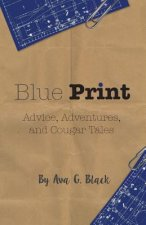 Blue Print: Advice, Adventures and Cougar Tales