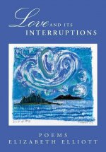 Love and Its Interruptions: Poems
