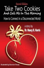 Take Two Cookies and Call Me in the Morning: How to Connect in a Disconnected World, 2nd Edition