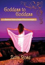 Goddess to Goddess: Radiant Tales of Light Filled Journeys