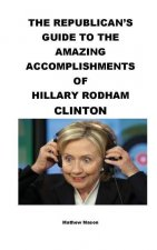 The Republican's Guide to the Amazing Accomplishments of Hillary Rodham Clinton