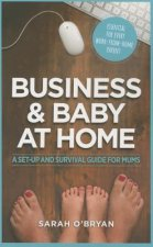 Business & Baby at Home: A Set-Up and Survival Guide for Mums