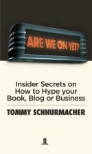Are We on Yet?: Insider Secrets on How to Be Interviewed (and Other Essential Media Skills)