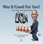 Was It Good for You?: ...and Other Recent Cartoons by Aislin