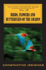 Birds, Flowers and Butterflies of the Amazon: The Amazon Exploration Series