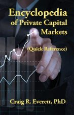 Encyclopedia of Private Capital Markets: (Quick Reference)