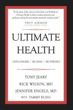 Ultimate Health: Live Longer, Be Lean, Be Strong!