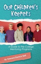 Our Childern's Keepers: A Guide to Pre-College Mentoring Programs