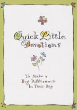 Quick Little Devotions: To Make a Big Difference in Your Day