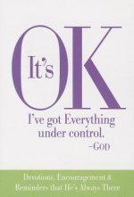 It's Ok I've Got Everything Under Control God: Devotions, Encouragement & Reminders That He's Always There