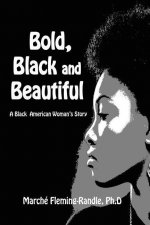 Bold, Black and Beautiful: A Black American Woman's Story