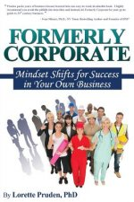 Formerly Corporate: Mindset Shifts for Success in Your Own Business