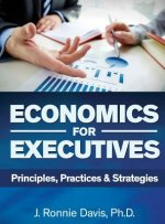 Economics for Executives: Principles, Practices & Strategies