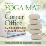 From the Yoga Mat to the Corner Office: A Mindful Approach to Business Success