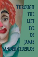 Through The Left Eye of James Sander-Cederlof
