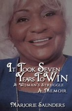 It Took Seven Years to Win: A Woman's Struggle a Memoir