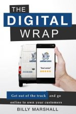 The Digital Wrap: Get Out of the Truck and Go Online to Own Your Customers