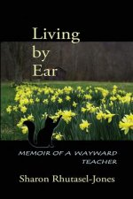 Living by Ear: Memoir of a Wayward Teacher