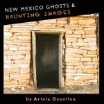 New Mexico Ghosts and Haunting Images