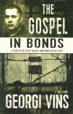 The Gospel in Bonds: 8 Years in Soviet Gulags - Imprisoned for His Faith