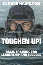 Toughen Up!: Basic Training for Leadership and Success