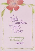 A Little Laughter a Lotta Love: A Book Celebrating the Blessing of Moms
