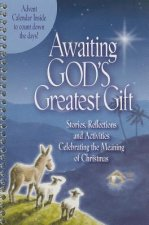 Awaiting God's Greatest Gift: Stories, Reflections and Activities Celebrating the Meaning of Christmas
