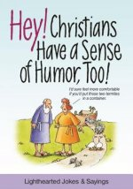 Hey! Christians Have a Sense of Humor, Too!: Lighthearted Jokes & Sayings
