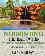 Nourishing the Healer Within: With Natures Pure Oils and Properly Combined Meals