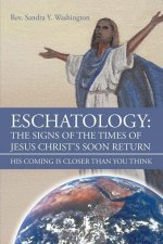 Eschatology: The Signs of the Times of Jesus Christ's Soon Return His Coming Is Closer Than You Think