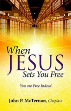 When Jesus Sets You Free: You Are Free Indeed